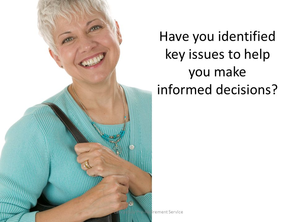 Have you identified key issues to help you make informed decisions