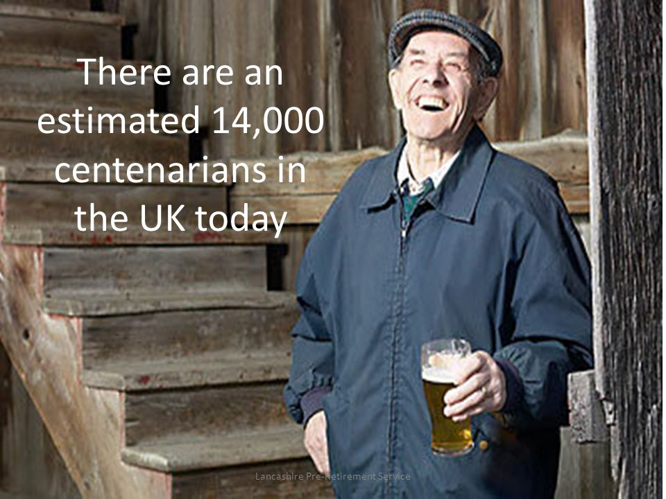 There are an estimated 14,000 centenarians in the UK today