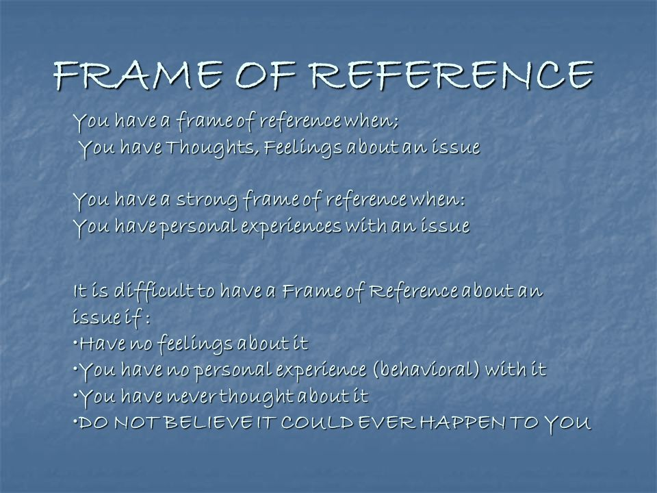 FRAME OF REFERENCE You have a frame of reference when;