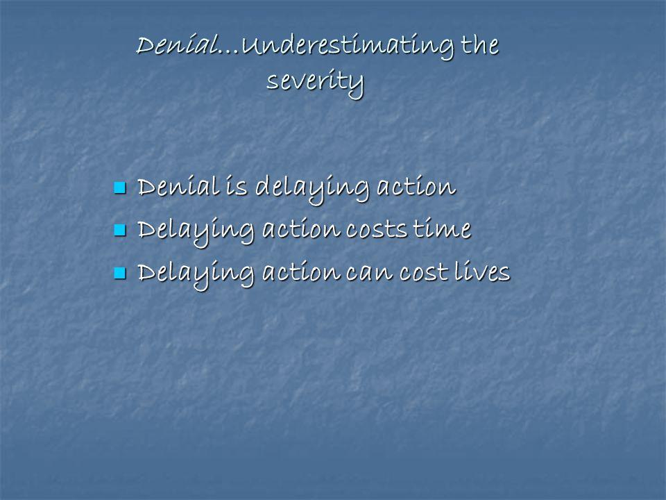 Denial…Underestimating the severity