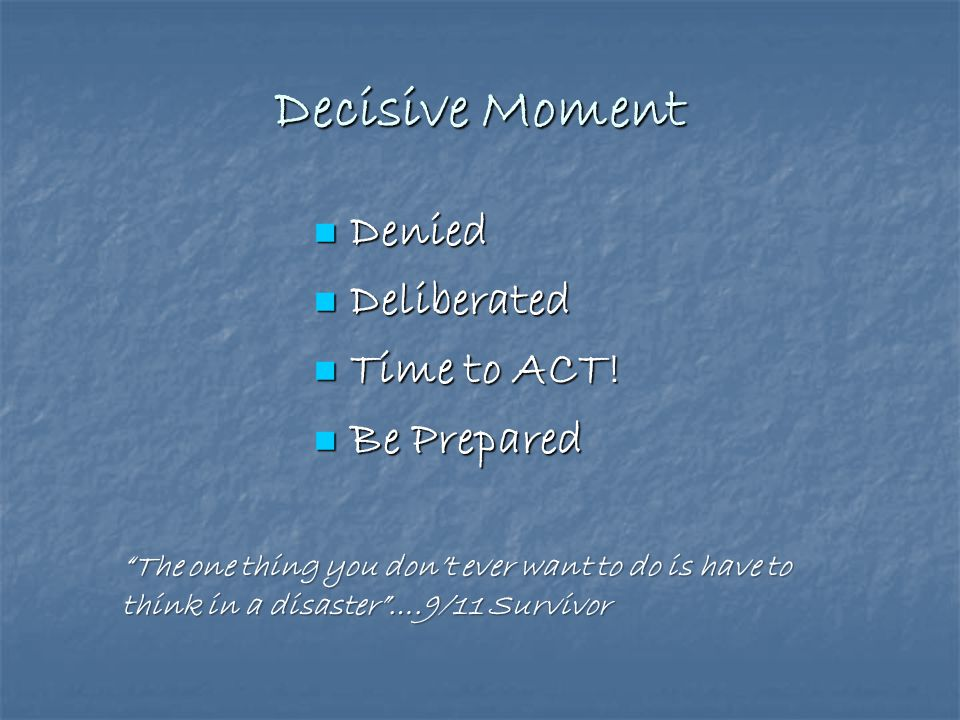 Decisive Moment Denied Deliberated Time to ACT! Be Prepared