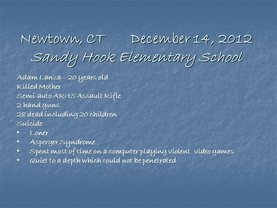 Newtown, CT December 14, 2012 Sandy Hook Elementary School