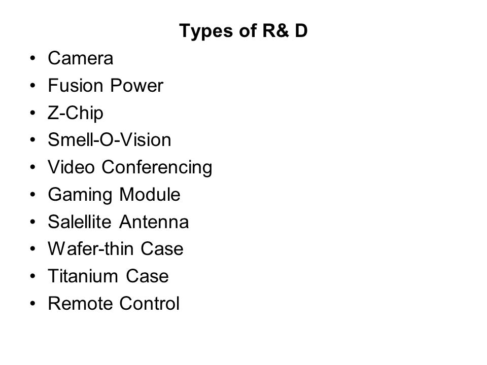 Types of R& D Camera. Fusion Power. Z-Chip. Smell-O-Vision. Video Conferencing. Gaming Module.