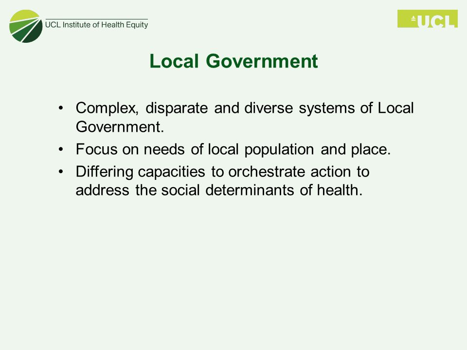 Local Government Complex, disparate and diverse systems of Local Government. Focus on needs of local population and place.