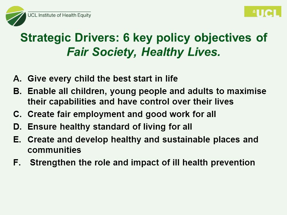 Strategic Drivers: 6 key policy objectives of Fair Society, Healthy Lives.