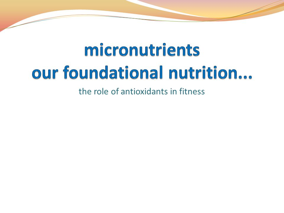 micronutrients our foundational nutrition...