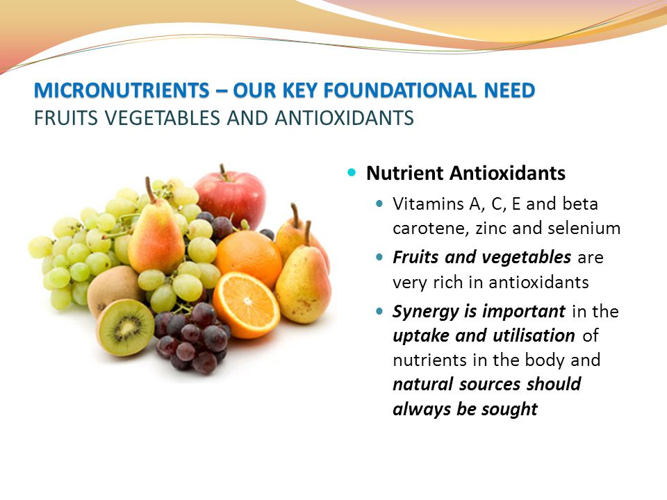 MICRONUTRIENTS – OUR KEY FOUNDATIONAL NEED FRUITS VEGETABLES AND ANTIOXIDANTS
