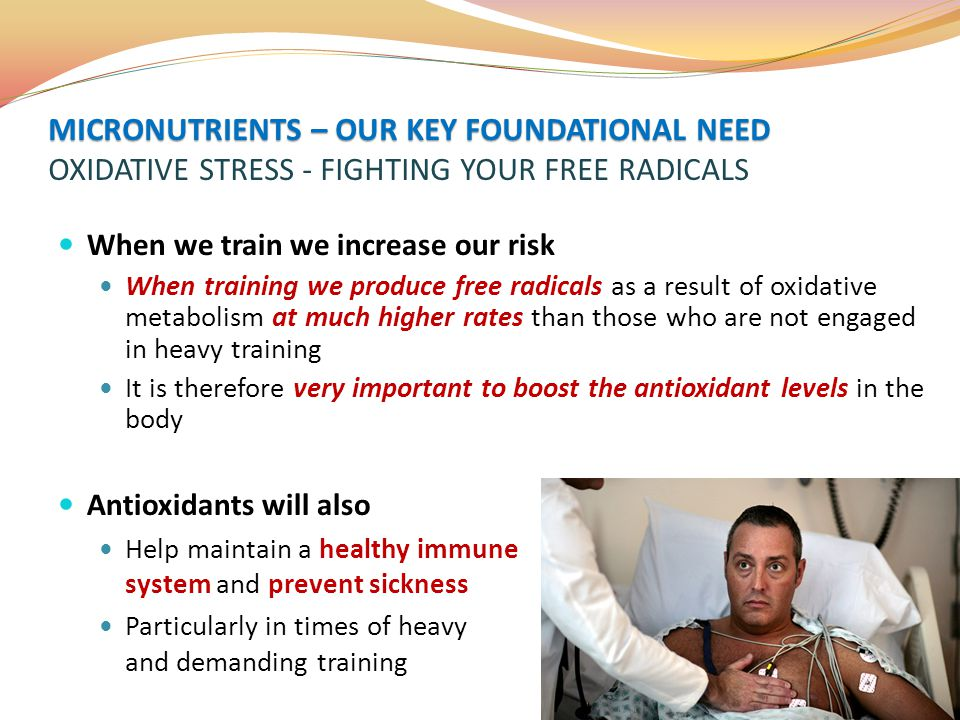 MICRONUTRIENTS – OUR KEY FOUNDATIONAL NEED OXIDATIVE STRESS - FIGHTING YOUR FREE RADICALS