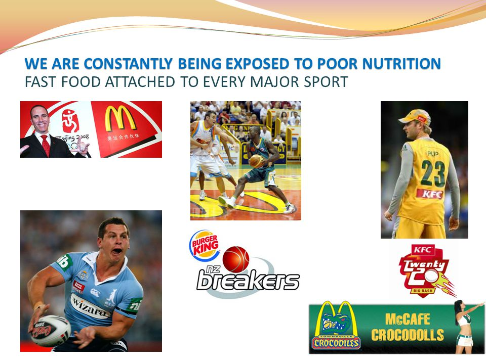 WE ARE CONSTANTLY BEING EXPOSED TO POOR NUTRITION FAST FOOD ATTACHED TO EVERY MAJOR SPORT