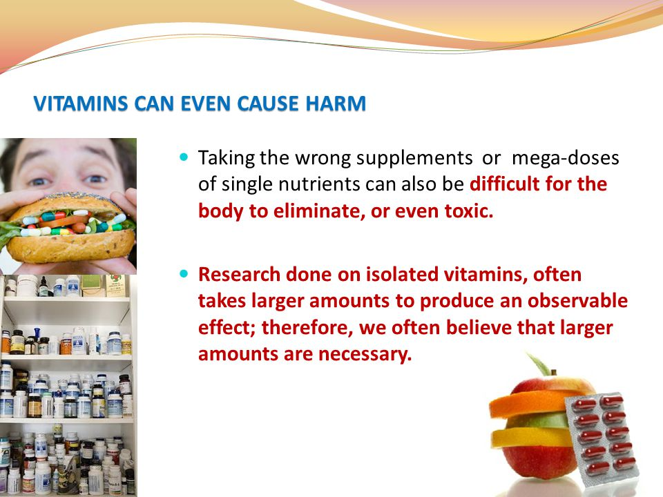 VITAMINS CAN EVEN CAUSE HARM