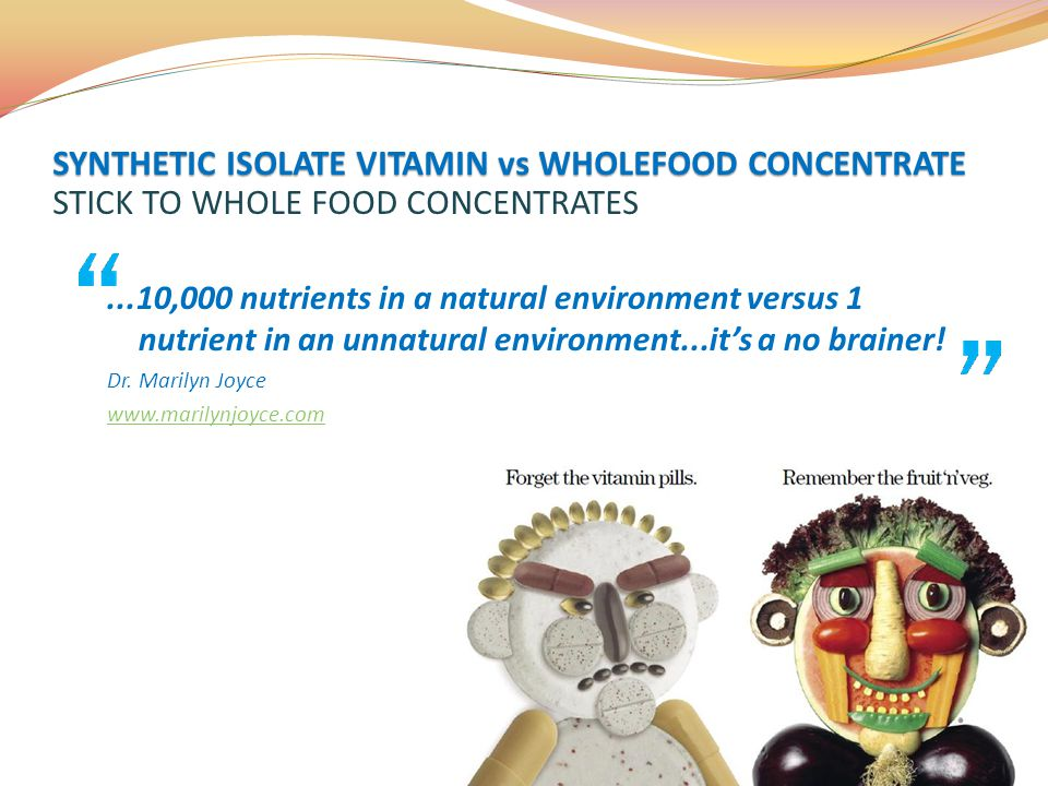 SYNTHETIC ISOLATE VITAMIN vs WHOLEFOOD CONCENTRATE STICK TO WHOLE FOOD CONCENTRATES