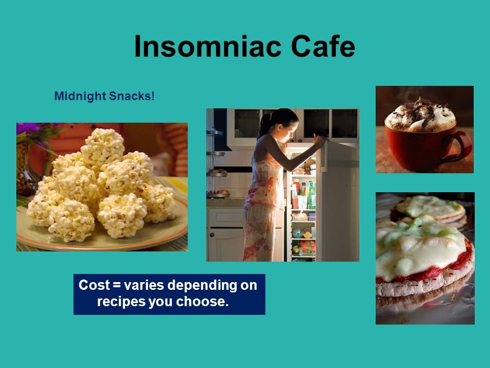 Insomniac Cafe Cost = varies depending on recipes you choose.