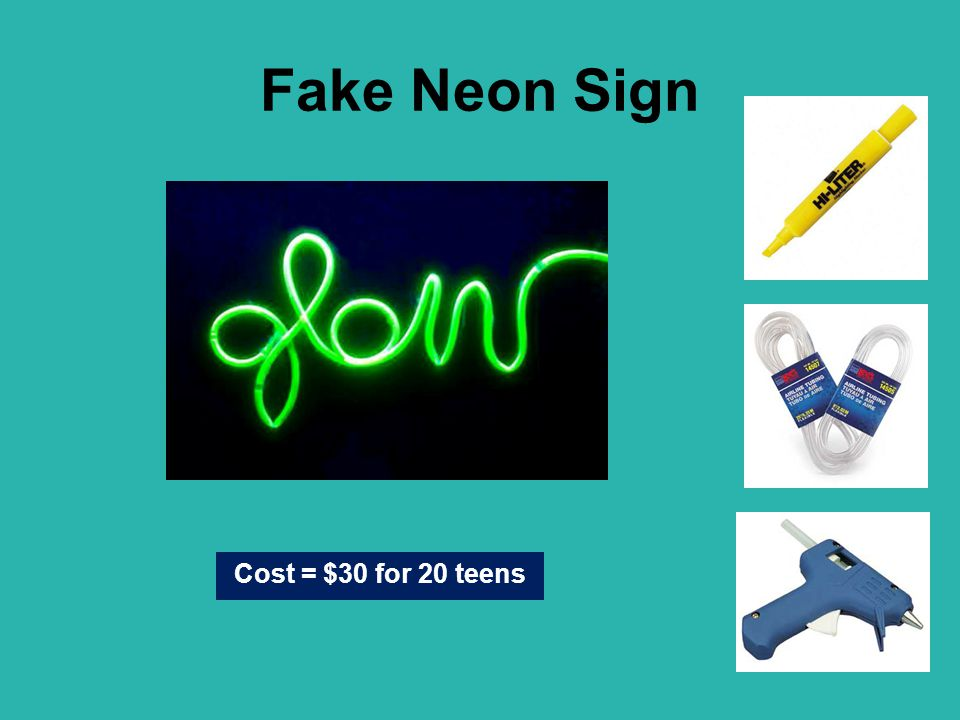 Fake Neon Sign Cost = $30 for 20 teens