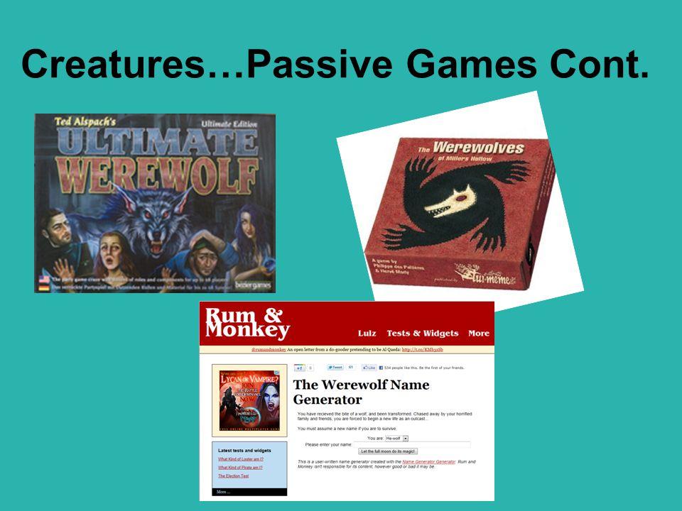 Creatures…Passive Games Cont.