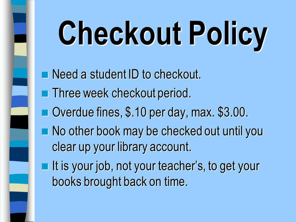 Checkout Policy Need a student ID to checkout.
