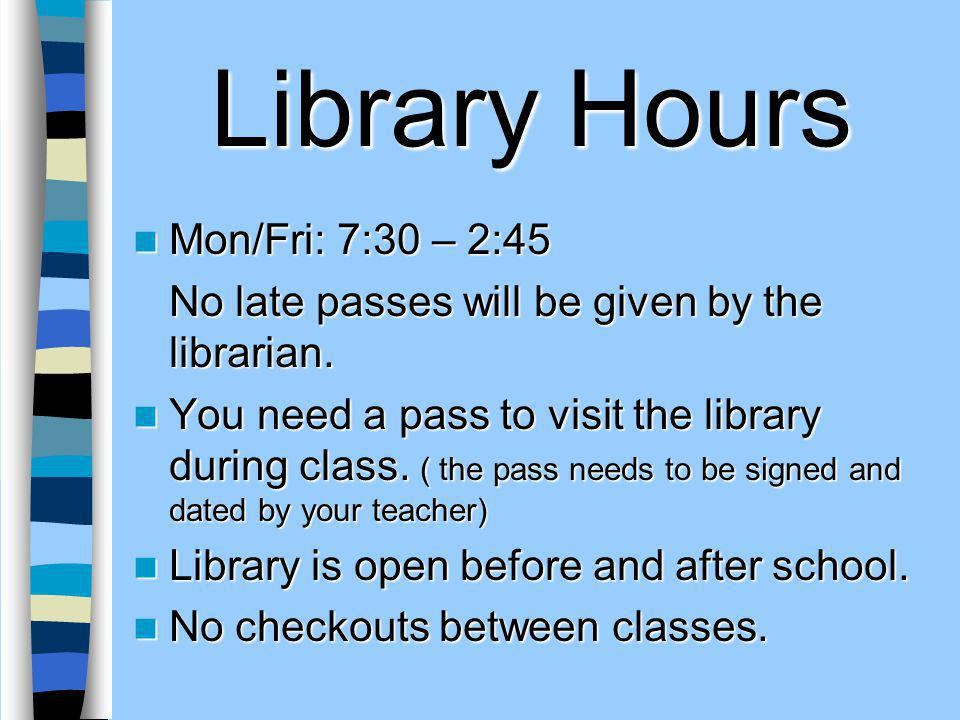 Library Hours Mon/Fri: 7:30 – 2:45