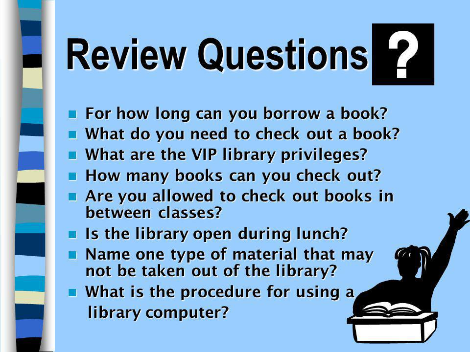 Review Questions For how long can you borrow a book