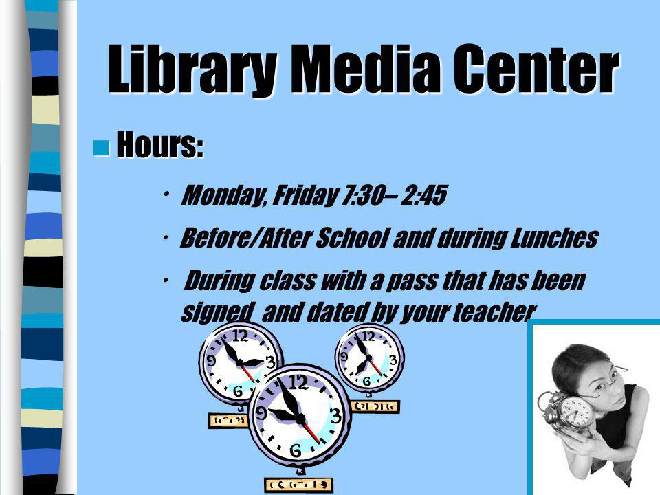 Library Media Center Hours: · Monday, Friday 7:30– 2:45