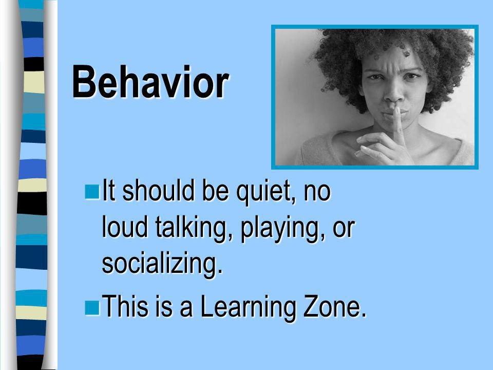 Behavior It should be quiet, no loud talking, playing, or socializing.
