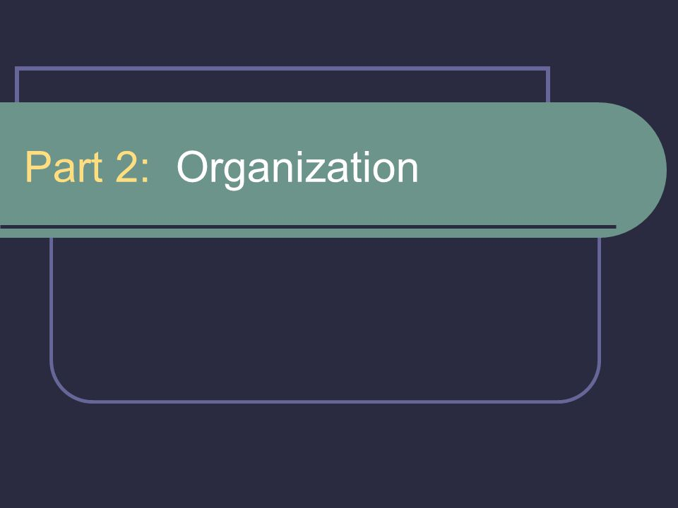 Part 2: Organization