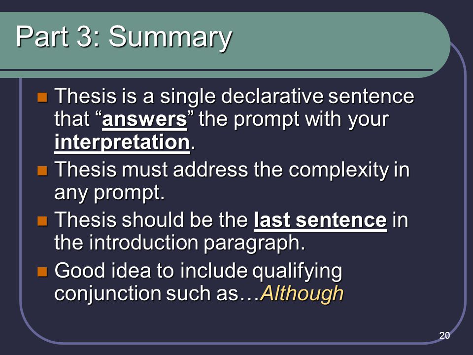Part 3: Summary Thesis is a single declarative sentence that answers the prompt with your interpretation.