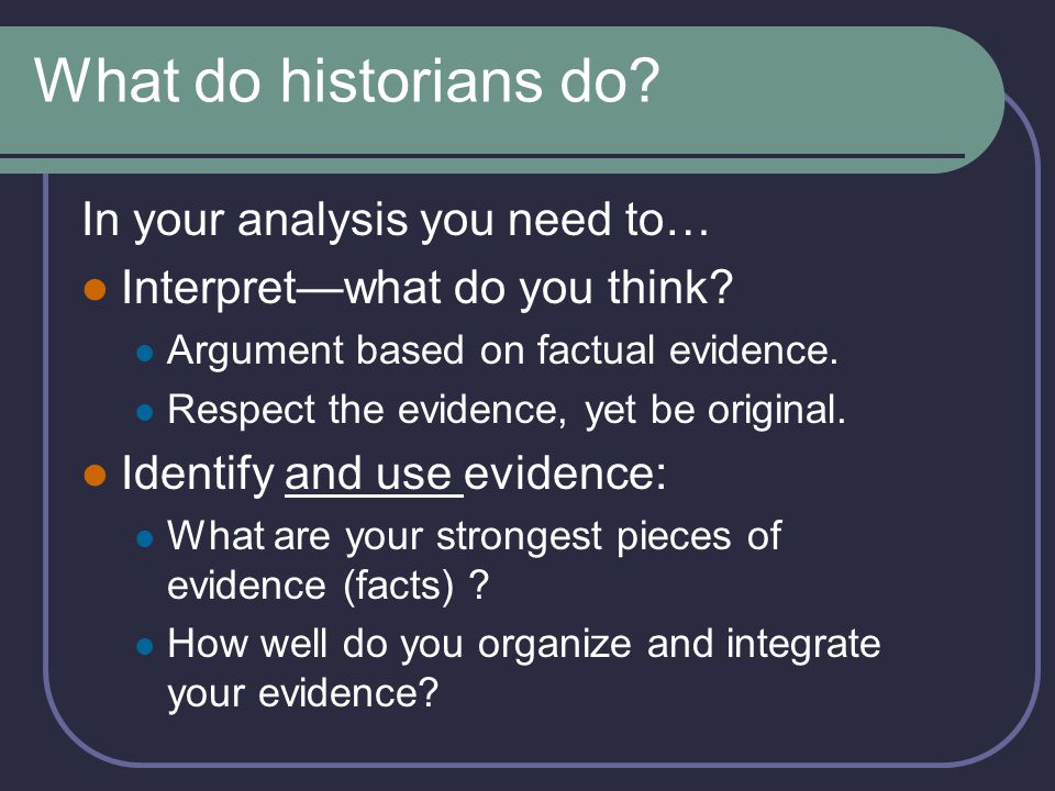 What do historians do In your analysis you need to…
