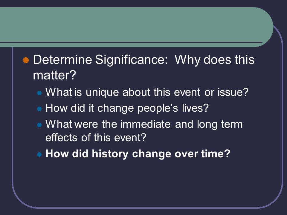 Determine Significance: Why does this matter