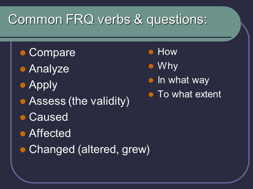 Common FRQ verbs & questions: