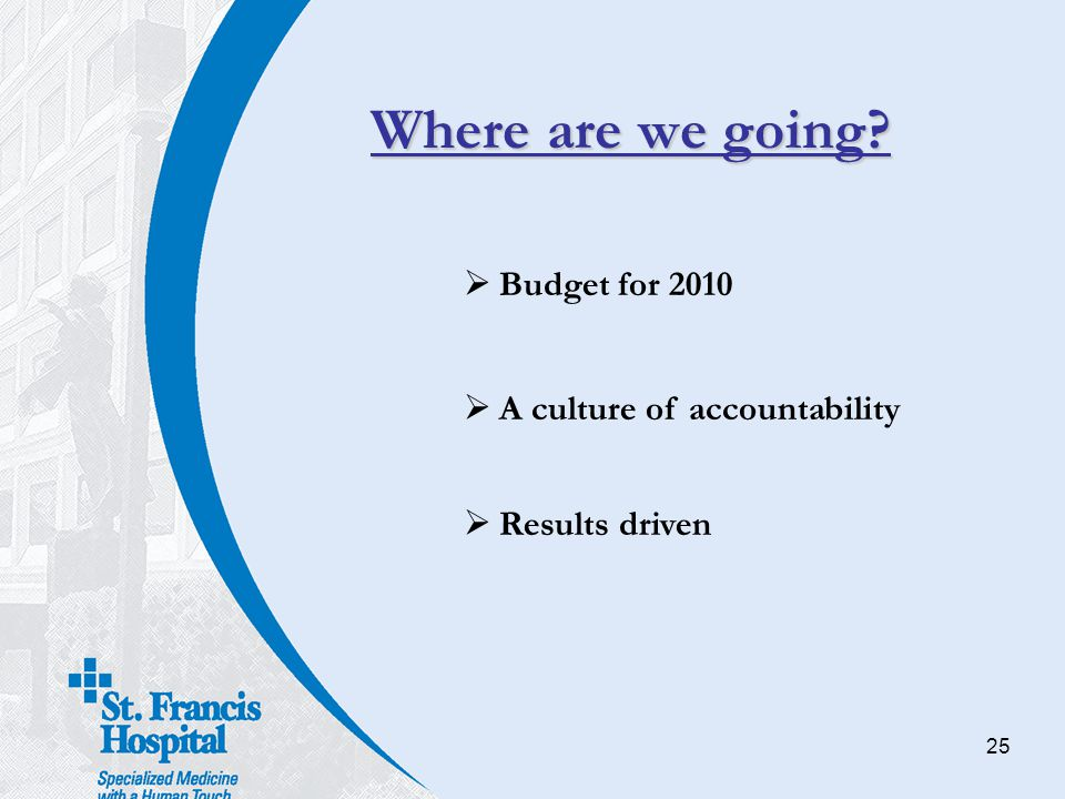 Where are we going Budget for 2010 A culture of accountability