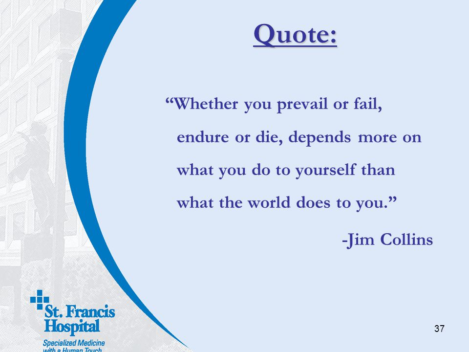 Quote: Whether you prevail or fail, endure or die, depends more on what you do to yourself than what the world does to you.