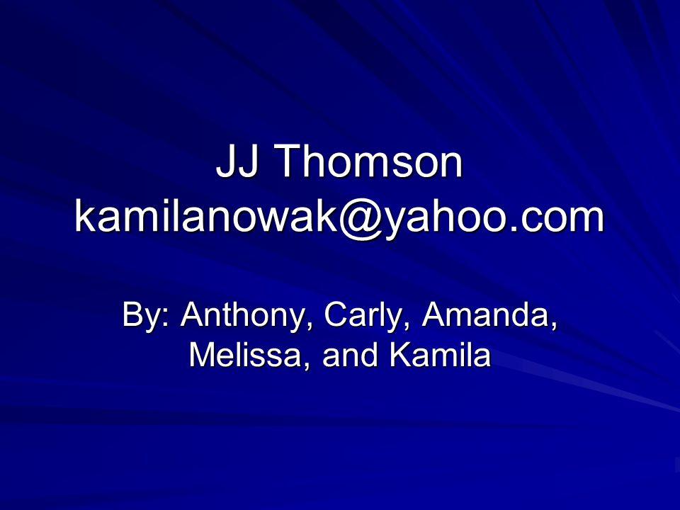 JJ Thomson kamilanowak@yahoo.com
