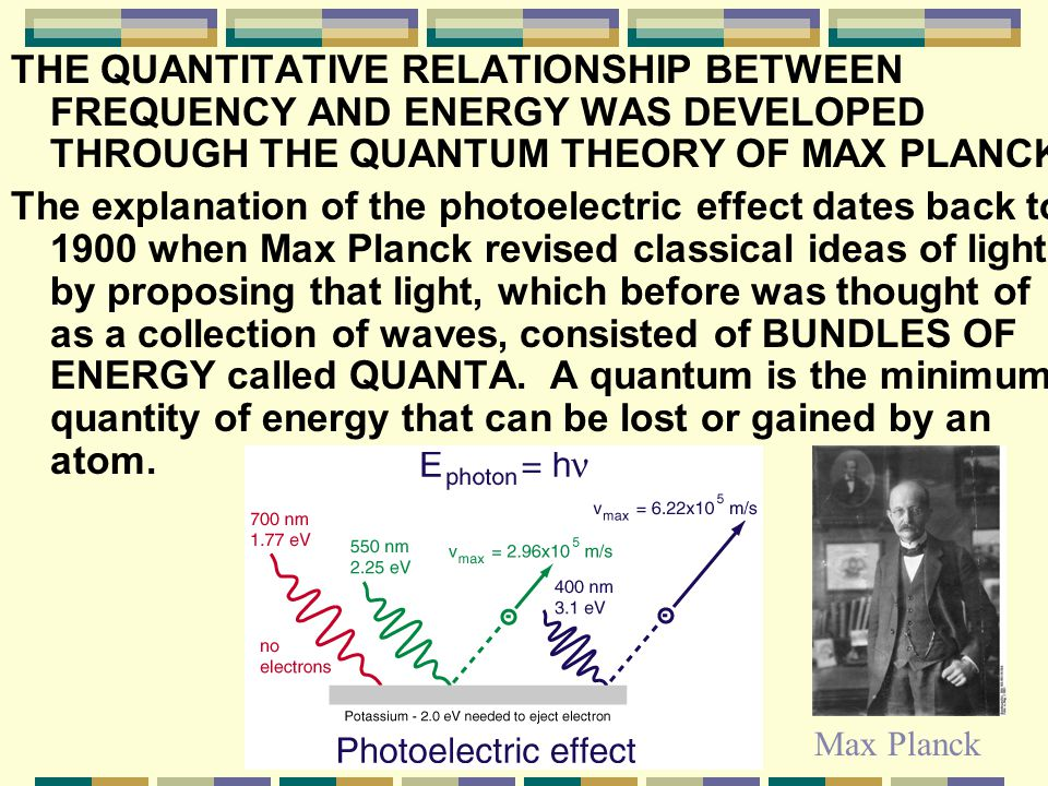 THE QUANTITATIVE RELATIONSHIP BETWEEN FREQUENCY AND ENERGY WAS DEVELOPED THROUGH THE QUANTUM THEORY OF MAX PLANCK.