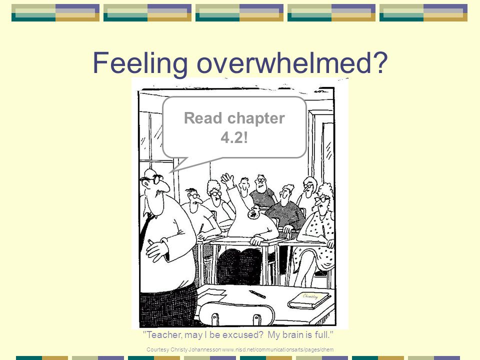 Feeling overwhelmed Read chapter 4.2!
