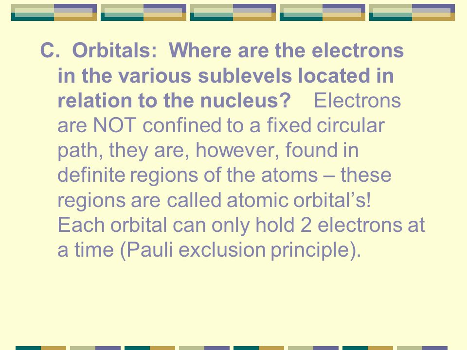 C. Orbitals: Where are the electrons in the various sublevels located in relation to the nucleus.