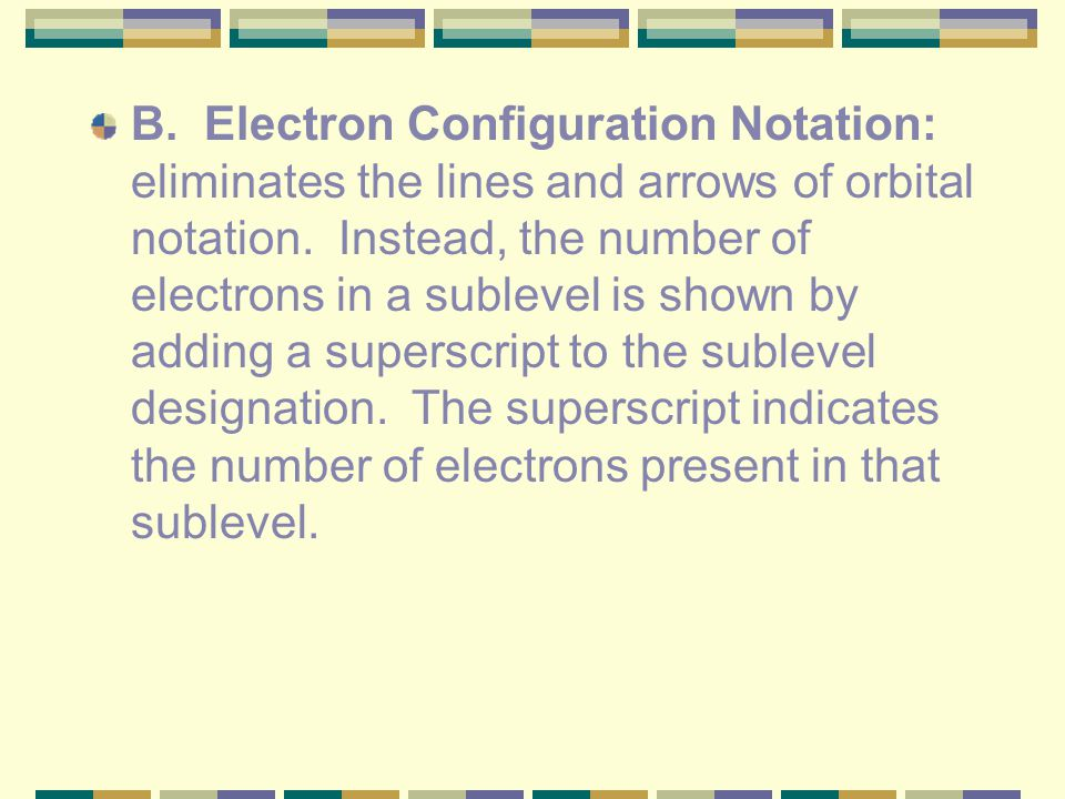 B. Electron Configuration Notation: eliminates the lines and arrows of orbital notation.