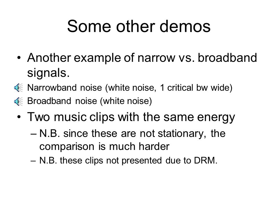 Some other demos Another example of narrow vs. broadband signals.