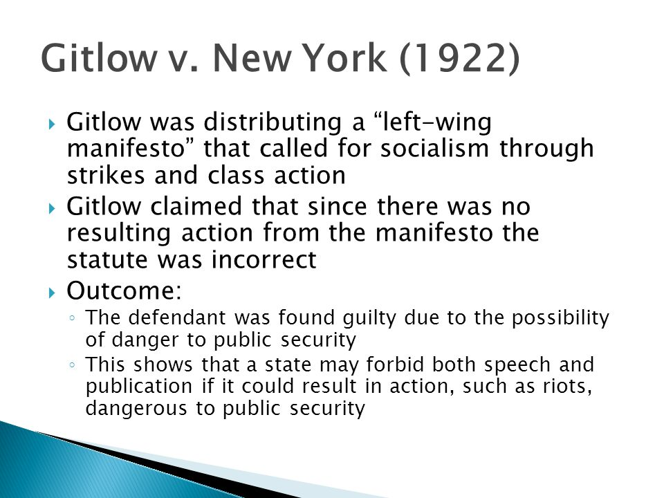 Gitlow v. New York (1922) Gitlow was distributing a left-wing manifesto that called for socialism through strikes and class action.