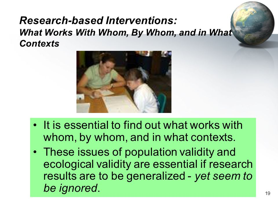 Research-based Interventions: What Works With Whom, By Whom, and in What Contexts
