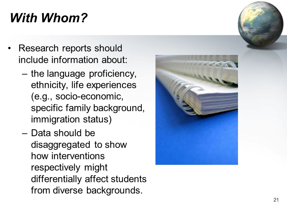 With Whom Research reports should include information about: