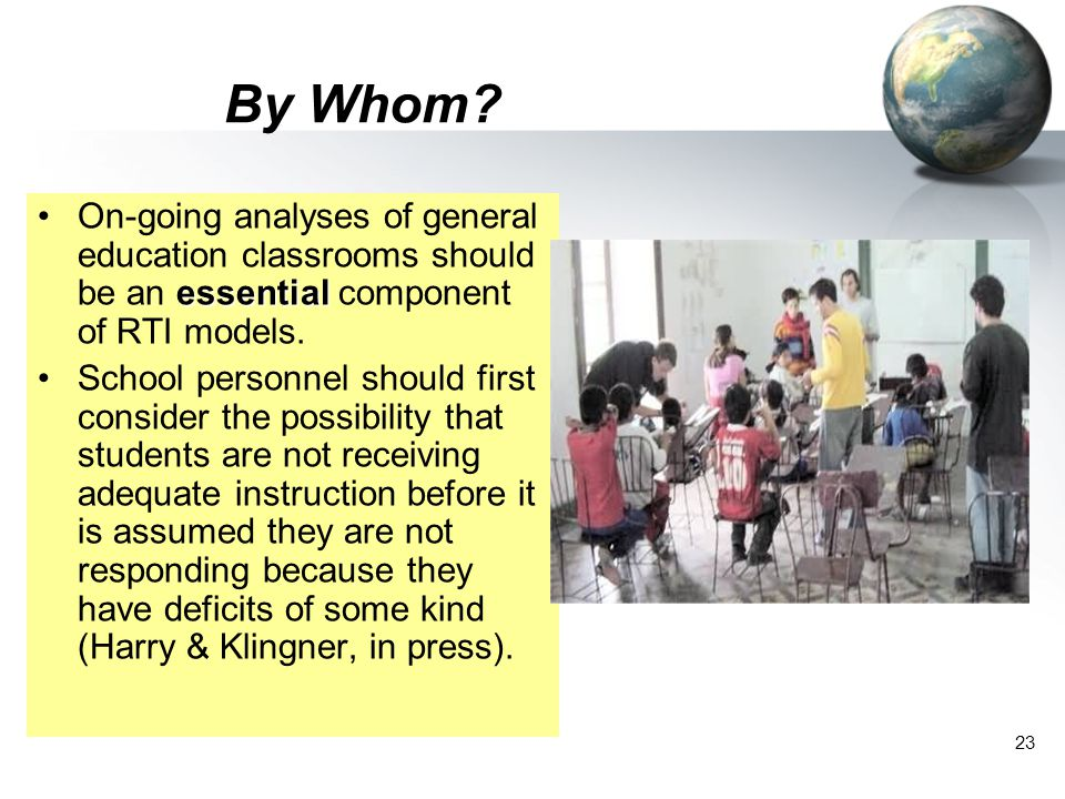 By Whom On-going analyses of general education classrooms should be an essential component of RTI models.