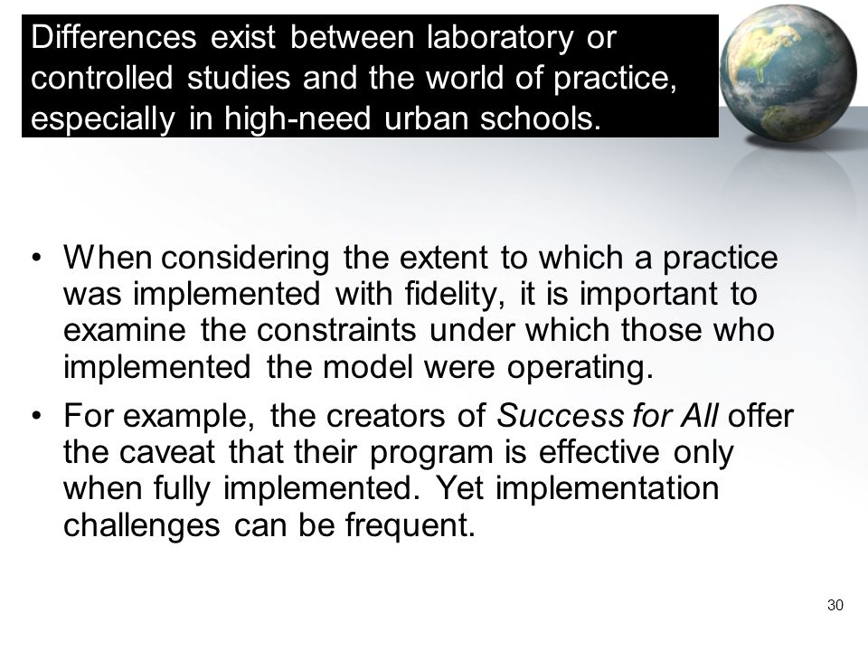 Differences exist between laboratory or controlled studies and the world of practice, especially in high-need urban schools.