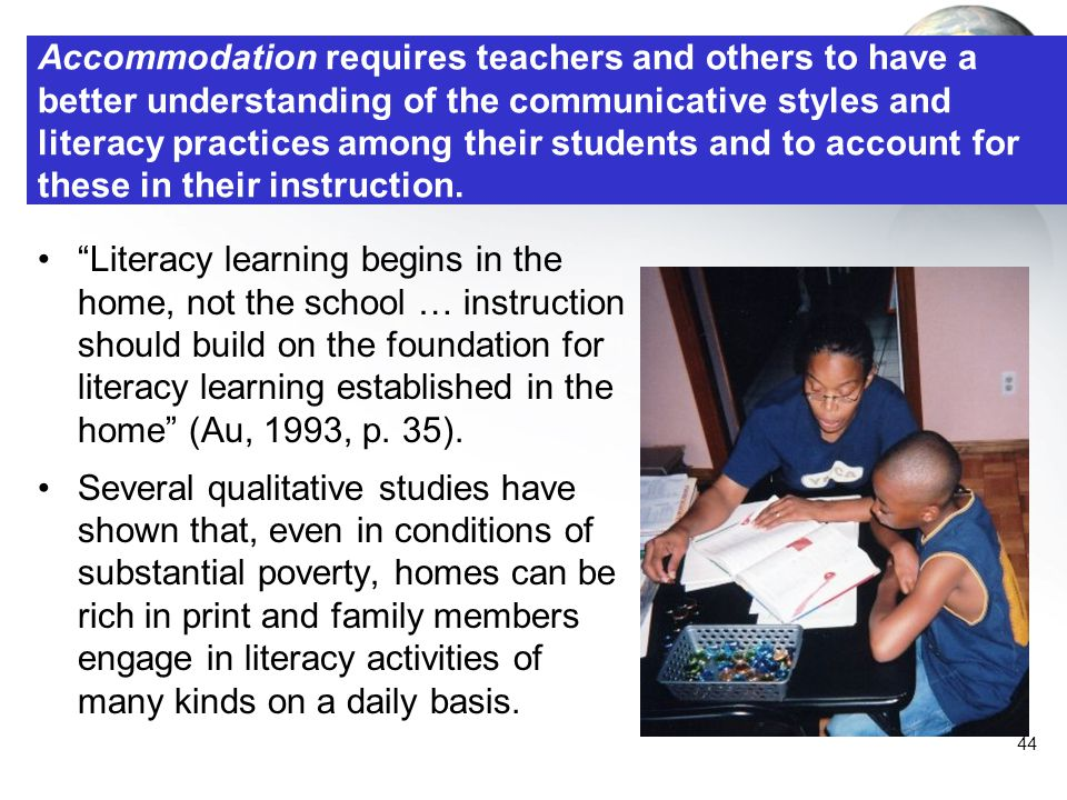 Accommodation requires teachers and others to have a better understanding of the communicative styles and literacy practices among their students and to account for these in their instruction.