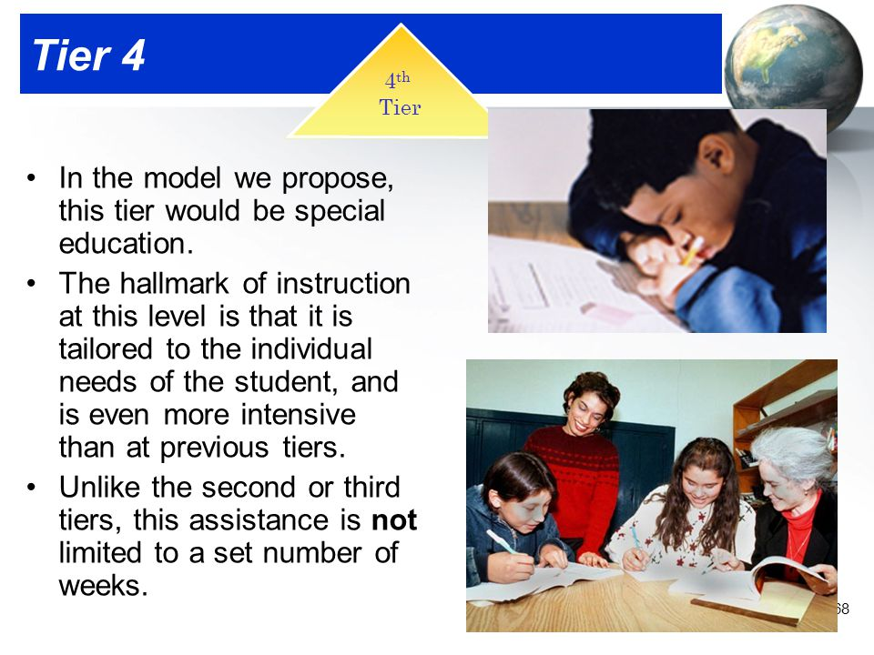 Tier 4 In the model we propose, this tier would be special education.
