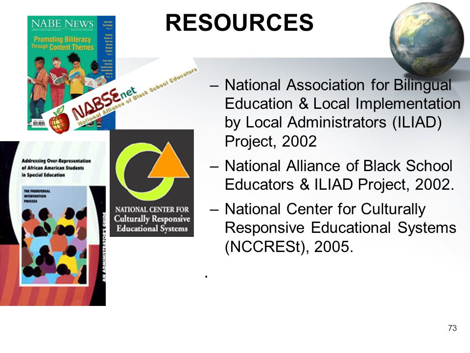 RESOURCES National Association for Bilingual Education & Local Implementation by Local Administrators (ILIAD) Project, 2002.