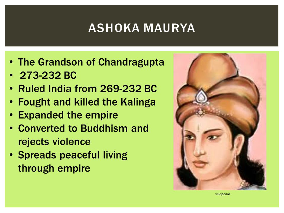 Ashoka Maurya The Grandson of Chandragupta 273-232 BC