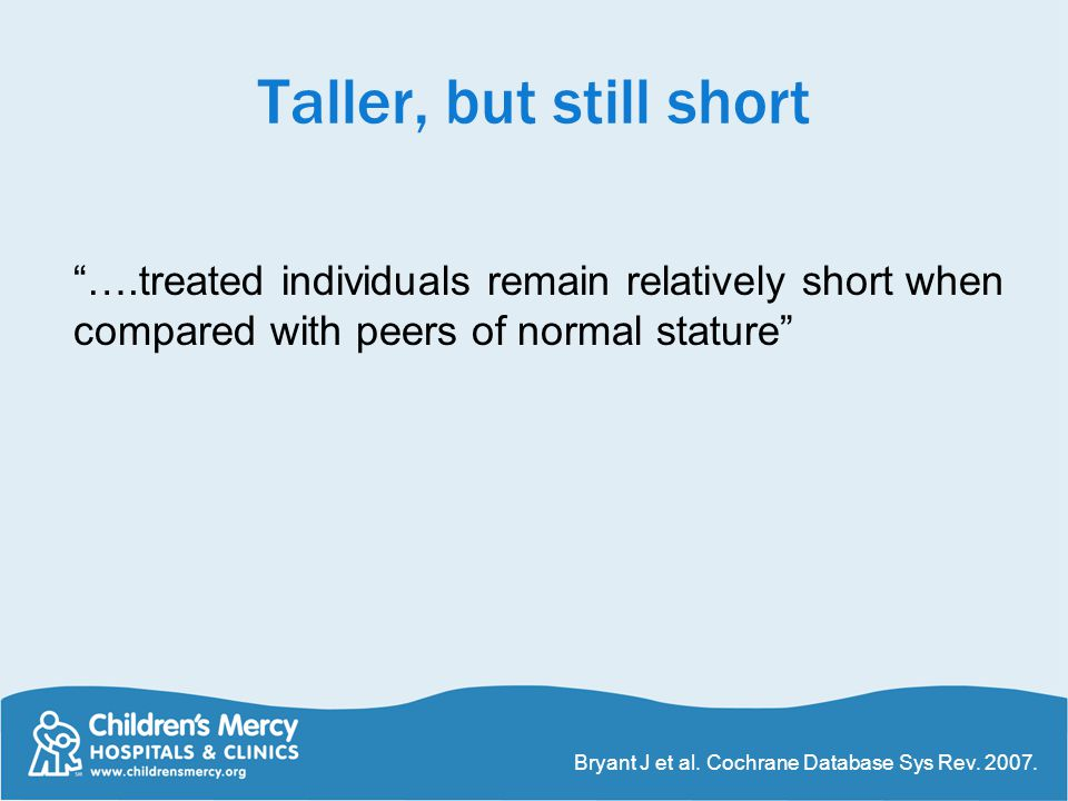 Taller, but still short ….treated individuals remain relatively short when compared with peers of normal stature