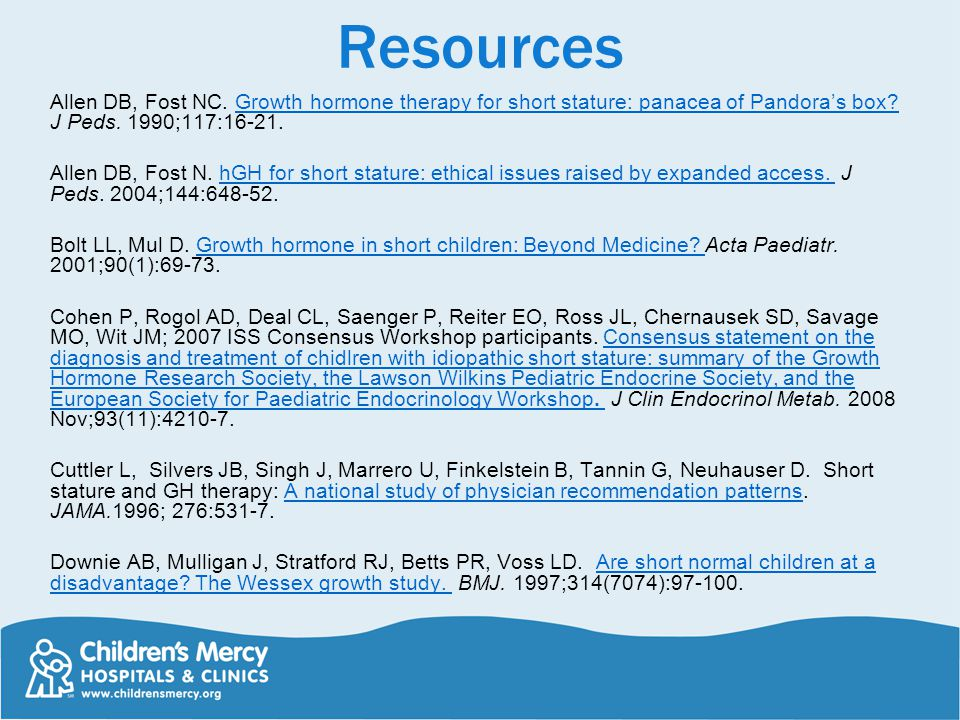 Resources Allen DB, Fost NC. Growth hormone therapy for short stature: panacea of Pandora's box J Peds. 1990;117:16-21.