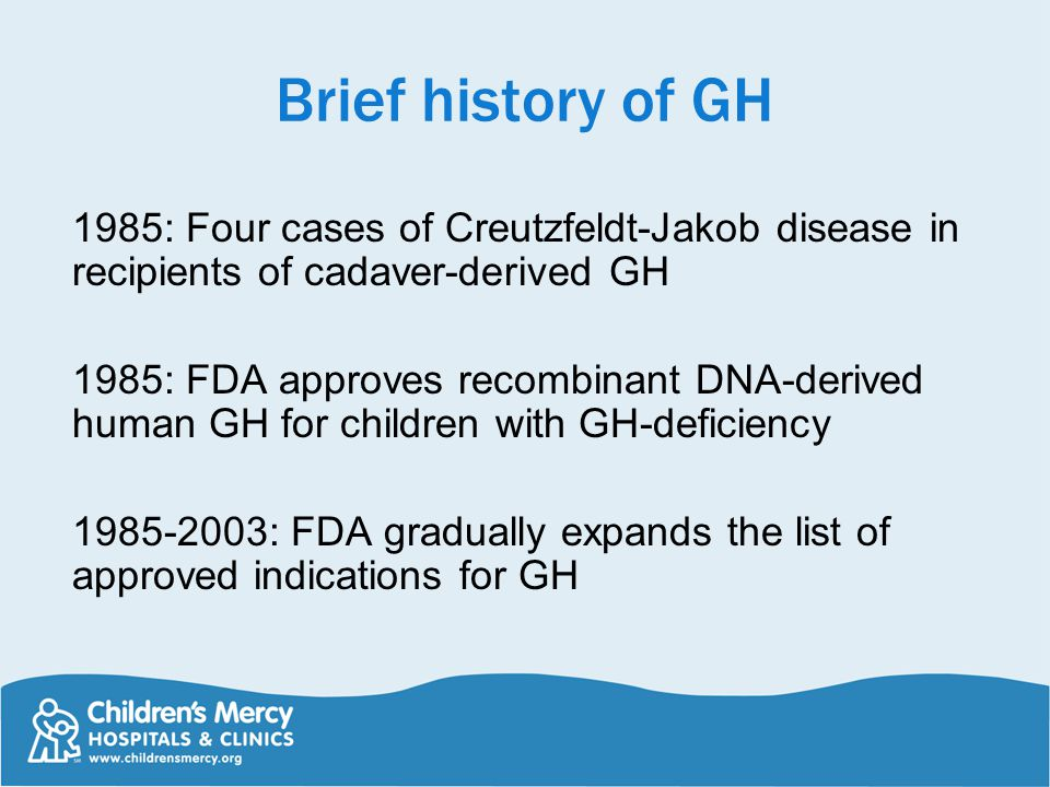 Brief history of GH 1985: Four cases of Creutzfeldt-Jakob disease in recipients of cadaver-derived GH.