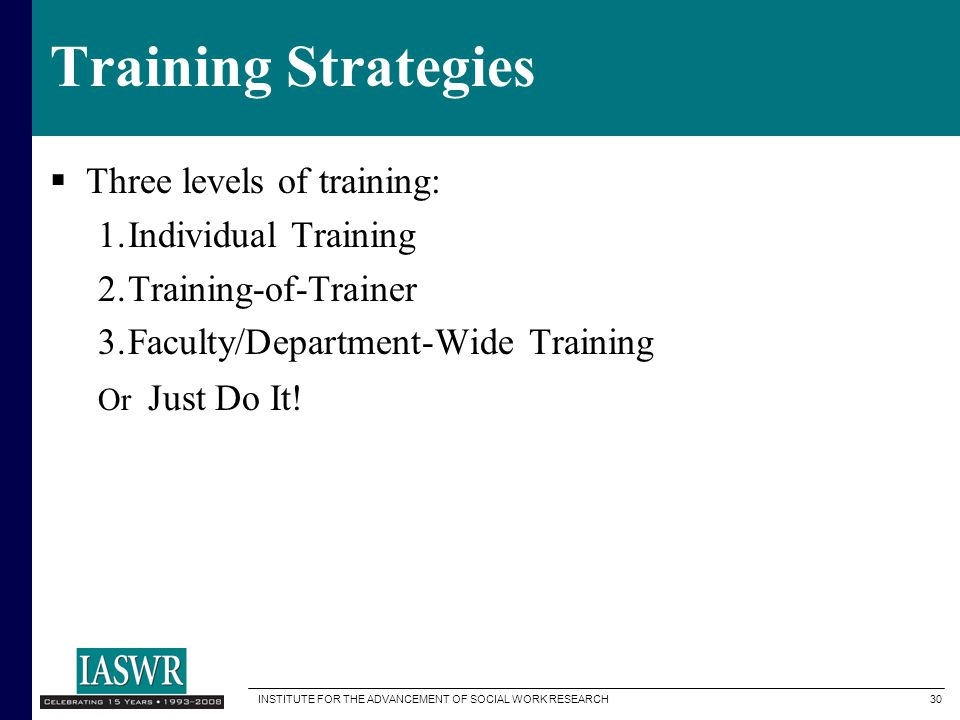 Training Strategies Three levels of training: Individual Training