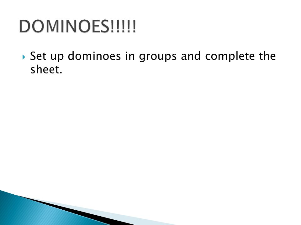 DOMINOES!!!!! Set up dominoes in groups and complete the sheet.